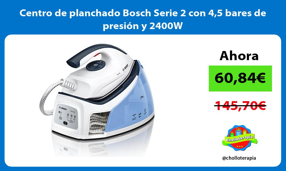 Centro de planchado Bosch Serie 2 con 45 bares de presión y 2400W