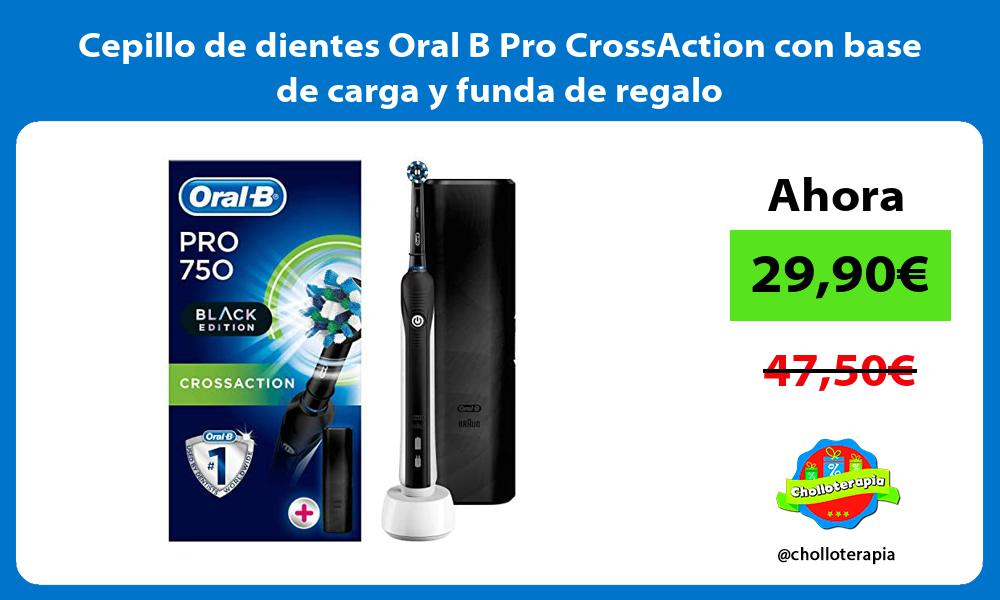 Cepillo de dientes Oral B Pro CrossAction con base de carga y funda de regalo