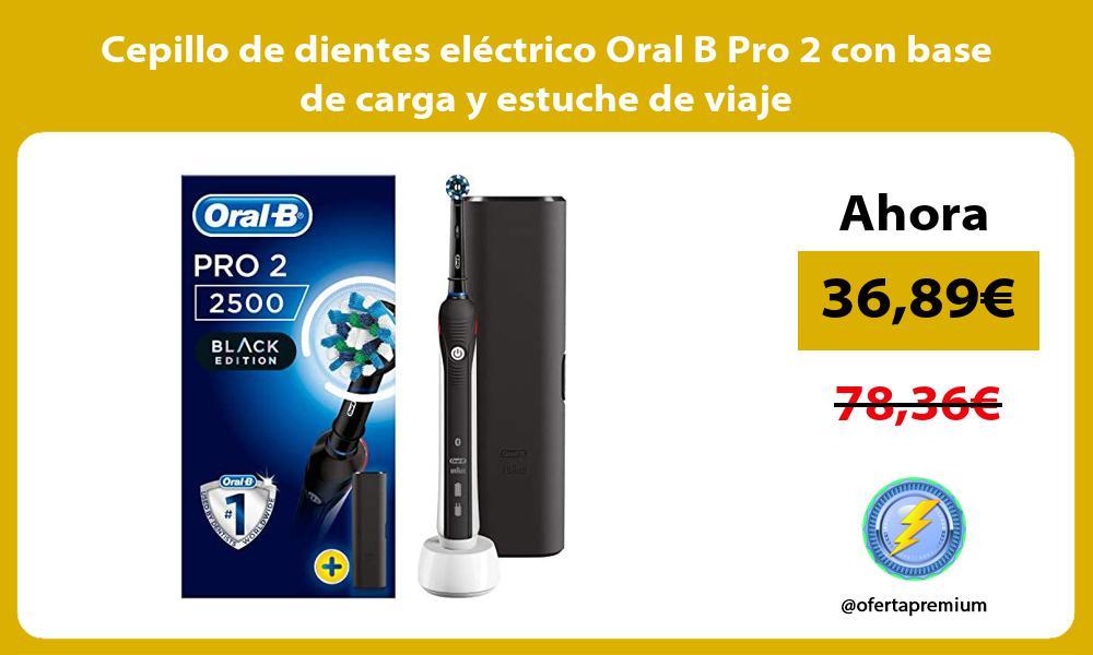 Cepillo de dientes eléctrico Oral B Pro 2 con base de carga y estuche de viaje