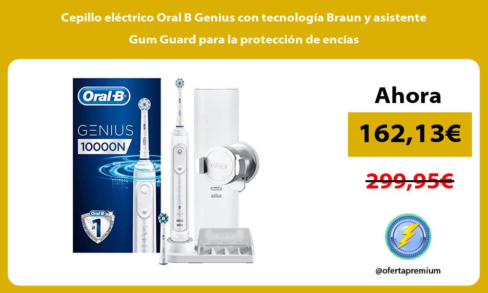 Cepillo eléctrico Oral B Genius con tecnología Braun y asistente Gum Guard para la protección de encías