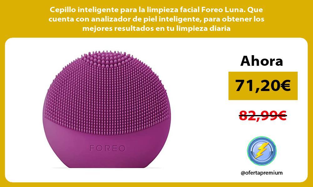 Cepillo inteligente para la limpieza facial Foreo Luna Que cuenta con analizador de piel inteligente para obtener los mejores resultados en tu limpieza diaria