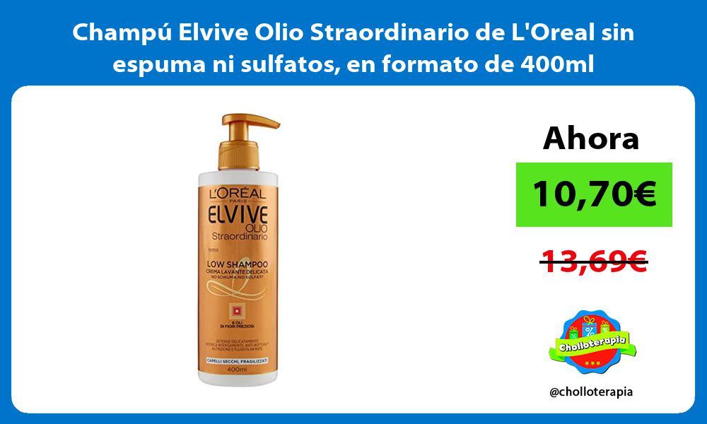 Champú Elvive Olio Straordinario de LOreal sin espuma ni sulfatos en formato de 400ml