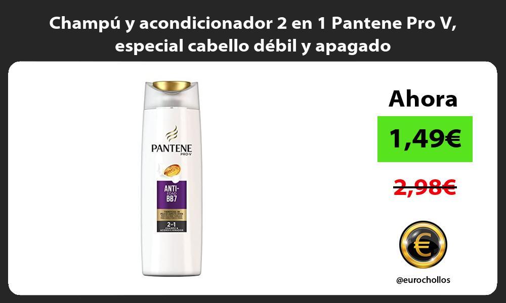 Champú y acondicionador 2 en 1 Pantene Pro V especial cabello débil y apagado