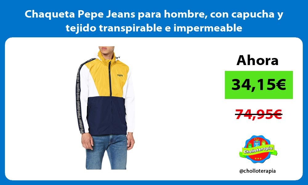 Chaqueta Pepe Jeans para hombre con capucha y tejido transpirable e impermeable