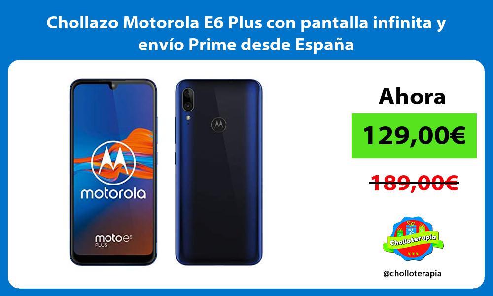 Chollazo Motorola E6 Plus con pantalla infinita y envío Prime desde España