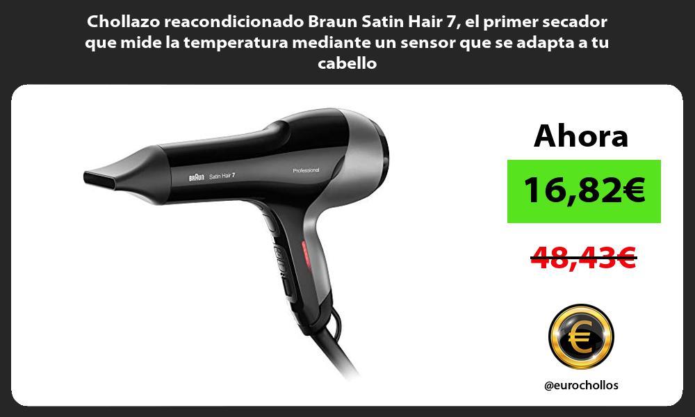 Chollazo reacondicionado Braun Satin Hair 7 el primer secador que mide la temperatura mediante un sensor que se adapta a tu cabello