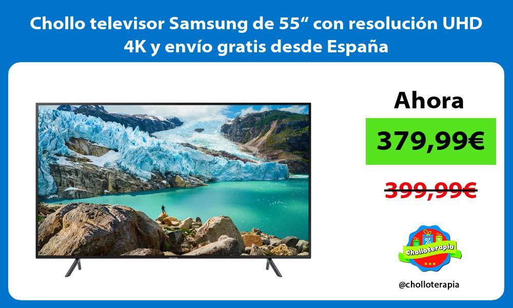 "Chollo televisor Samsung de 55"" con resolución UHD 4K y envío gratis desde España"