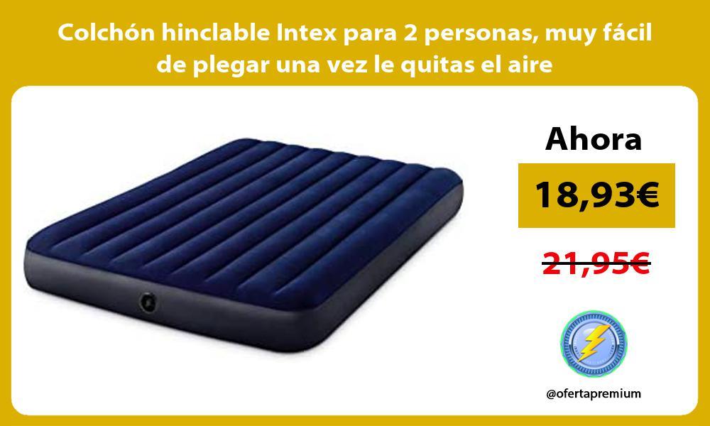 Colchón hinclable Intex para 2 personas muy fácil de plegar una vez le quitas el aire