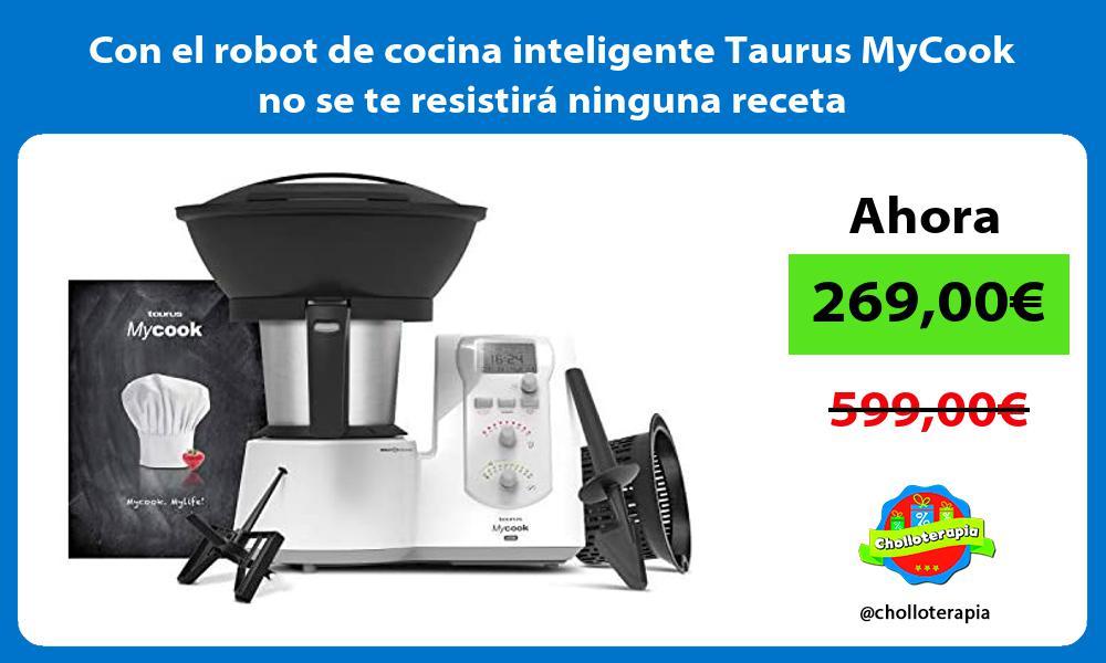 Con el robot de cocina inteligente Taurus MyCook no se te resistirá ninguna receta