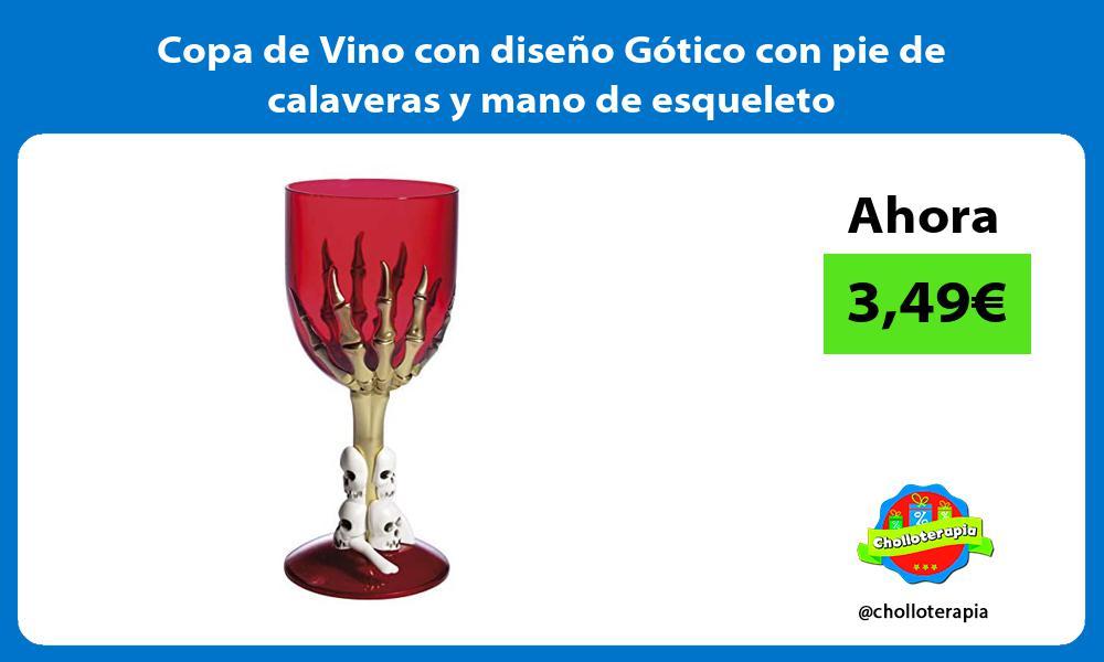 Copa de Vino con diseño Gótico con pie de calaveras y mano de esqueleto