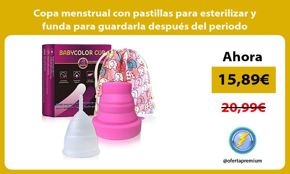 Copa menstrual con pastillas para esterilizar y funda para guardarla después del periodo