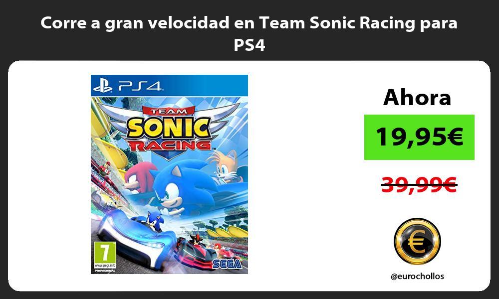 Corre a gran velocidad en Team Sonic Racing para PS4