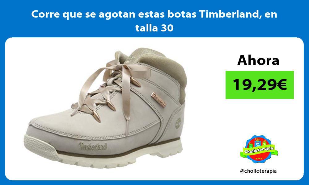 Corre que se agotan estas botas Timberland en talla 30