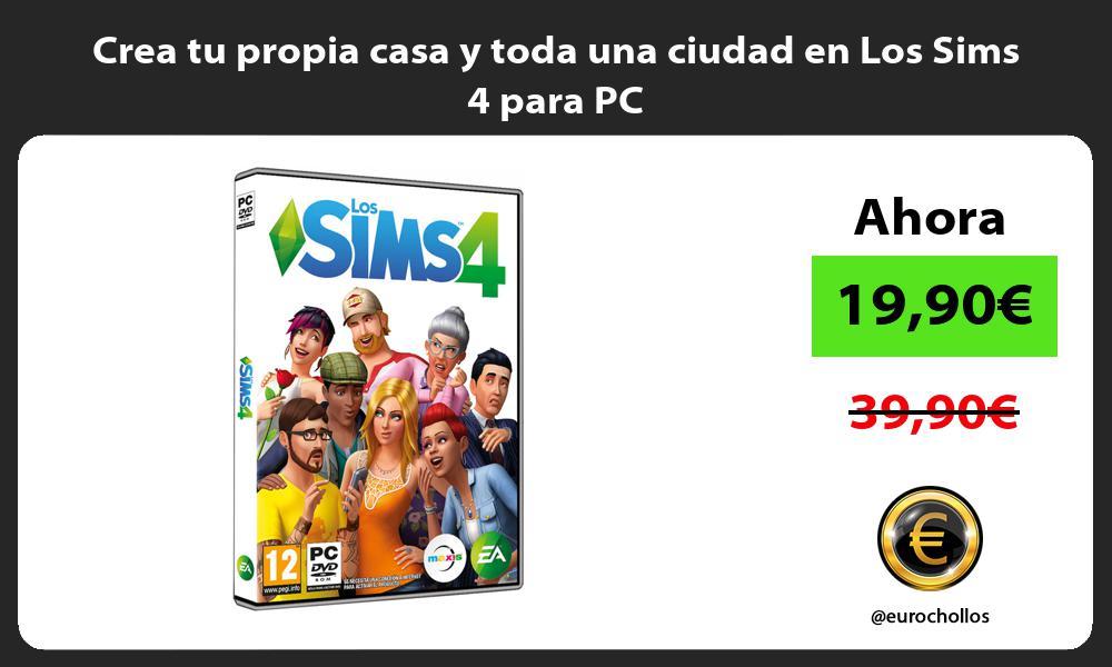Crea tu propia casa y toda una ciudad en Los Sims 4 para PC