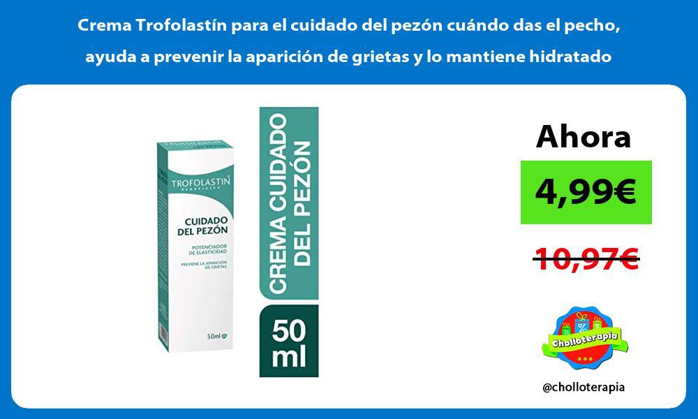 Crema Trofolastín para el cuidado del pezón cuándo das el pecho ayuda a prevenir la aparición de grietas y lo mantiene hidratado