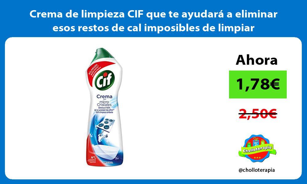 Crema de limpieza CIF que te ayudará a eliminar esos restos de cal imposibles de limpiar