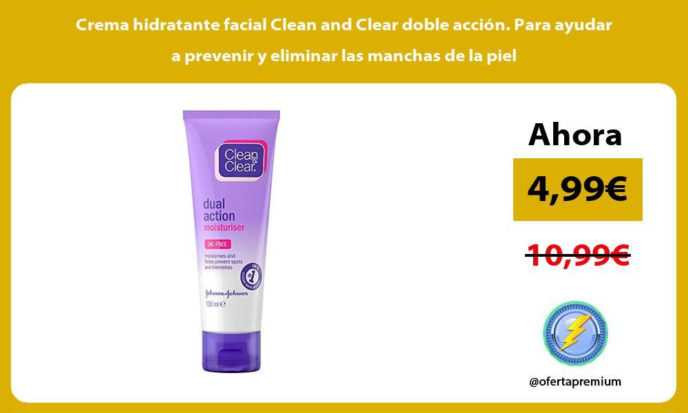 Crema hidratante facial Clean and Clear doble acción Para ayudar a prevenir y eliminar las manchas de la piel