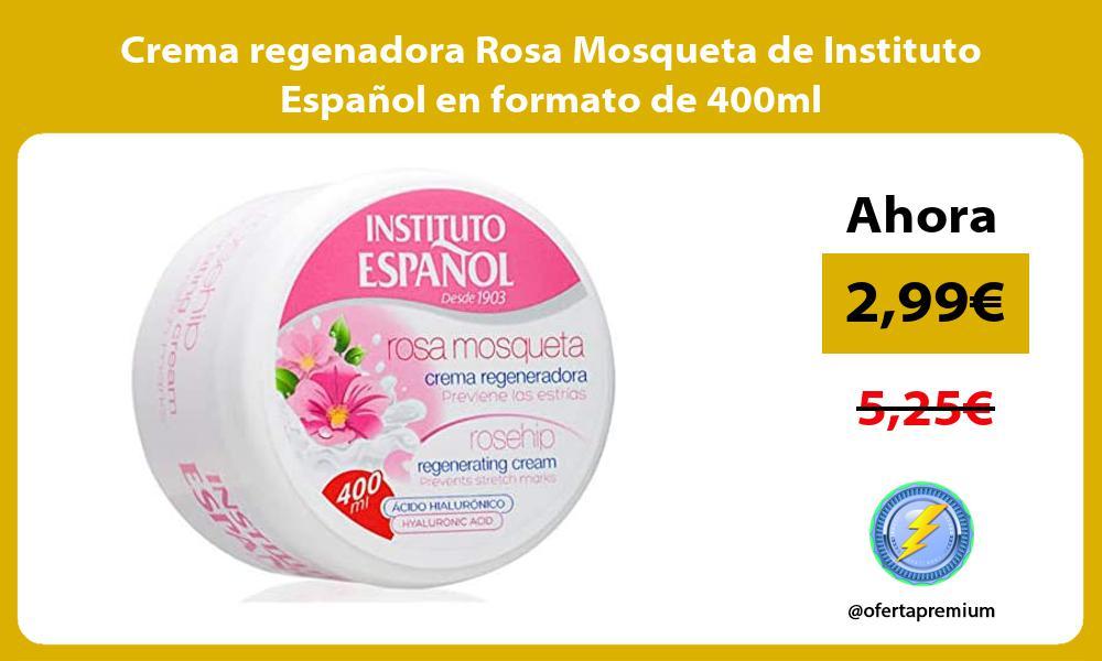 Crema regenadora Rosa Mosqueta de Instituto Español en formato de 400ml