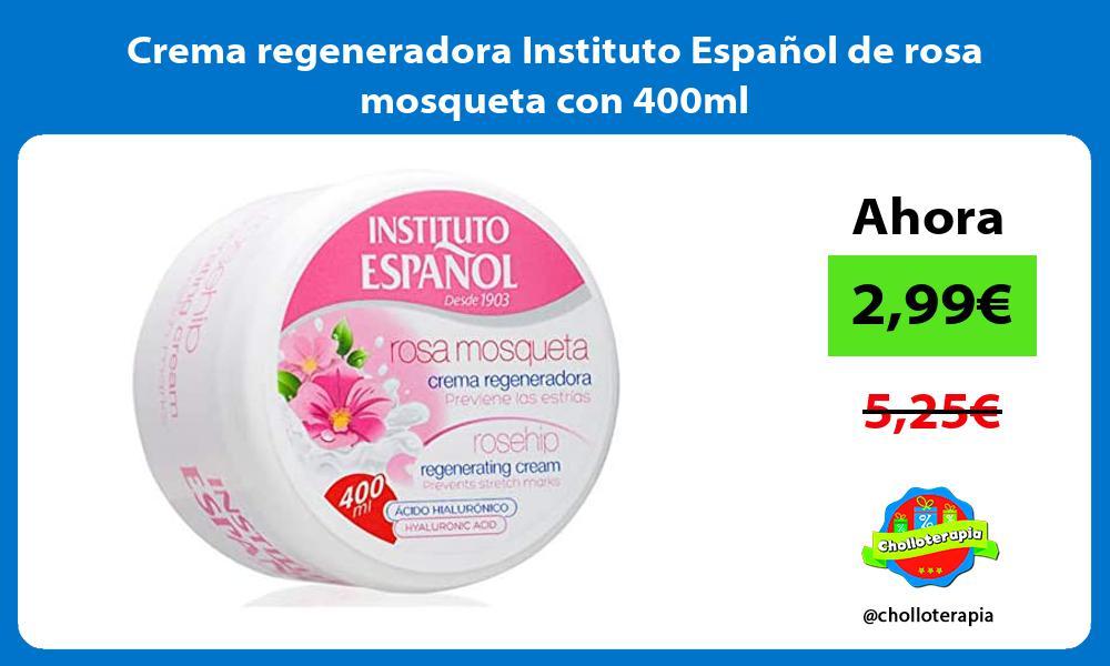 Crema regeneradora Instituto Español de rosa mosqueta con 400ml