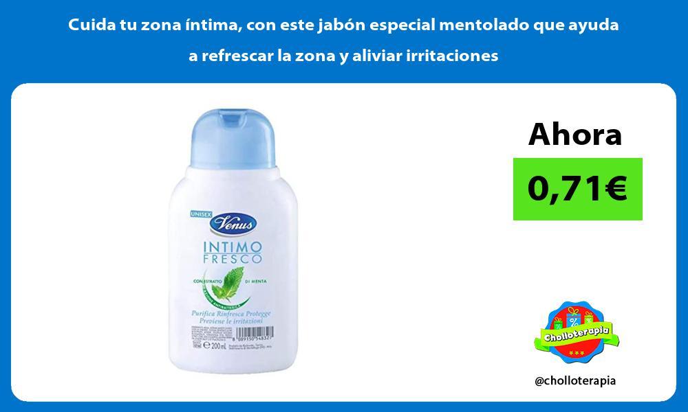 Cuida tu zona íntima con este jabón especial mentolado que ayuda a refrescar la zona y aliviar irritaciones