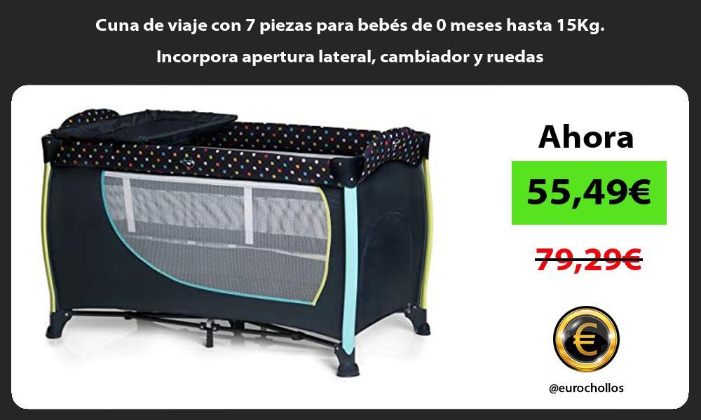 Cuna de viaje con 7 piezas para bebés de 0 meses hasta 15Kg Incorpora apertura lateral cambiador y ruedas