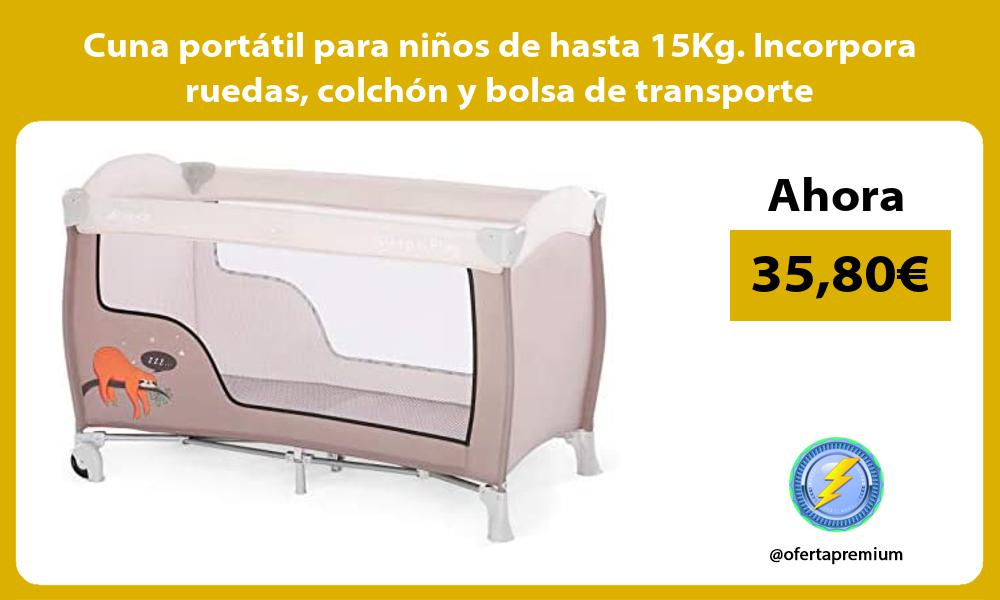 Cuna portátil para niños de hasta 15Kg Incorpora ruedas colchón y bolsa de transporte