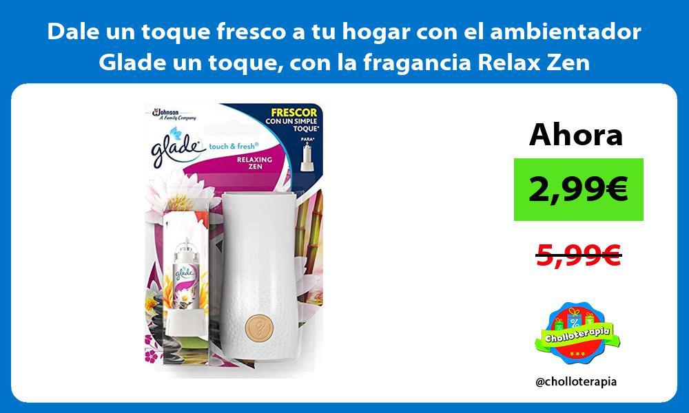 Dale un toque fresco a tu hogar con el ambientador Glade un toque con la fragancia Relax Zen