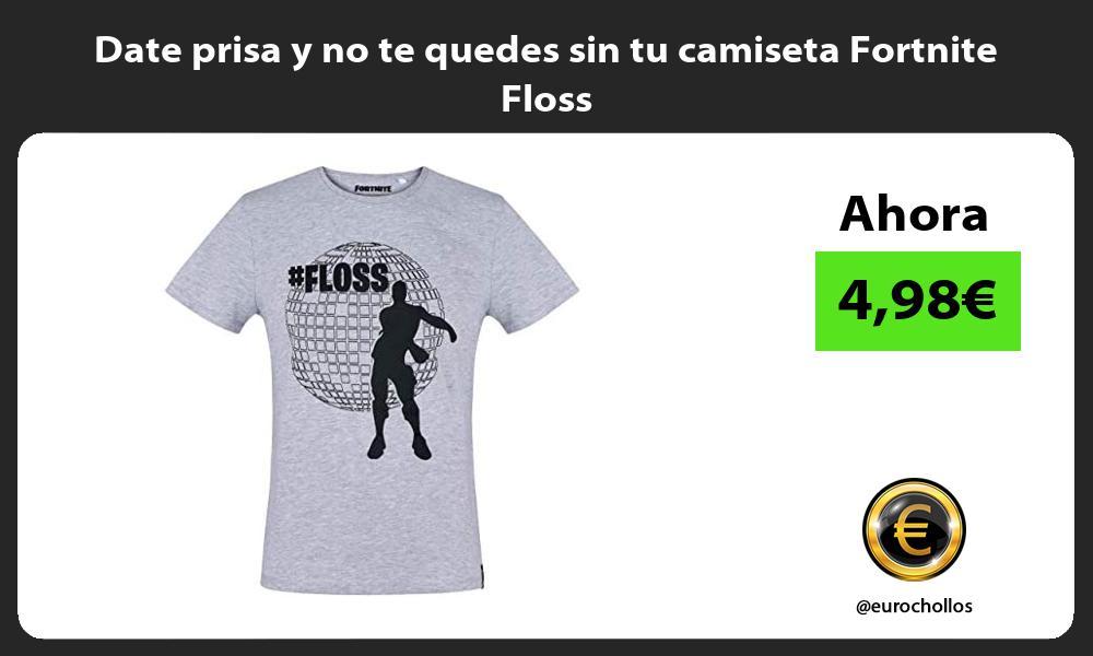 Date prisa y no te quedes sin tu camiseta Fortnite Floss