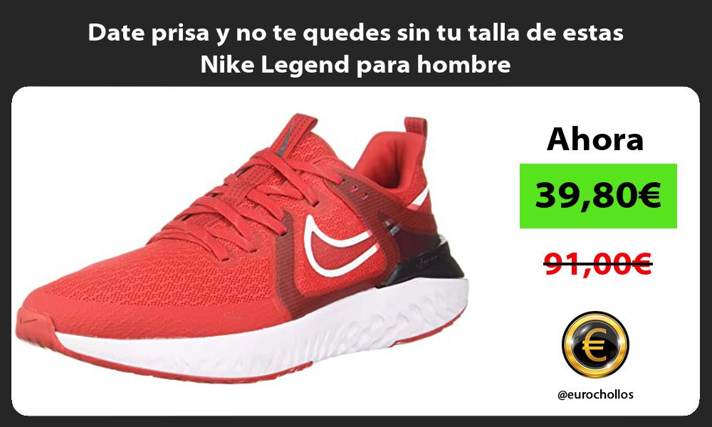 Date prisa y no te quedes sin tu talla de estas Nike Legend para hombre