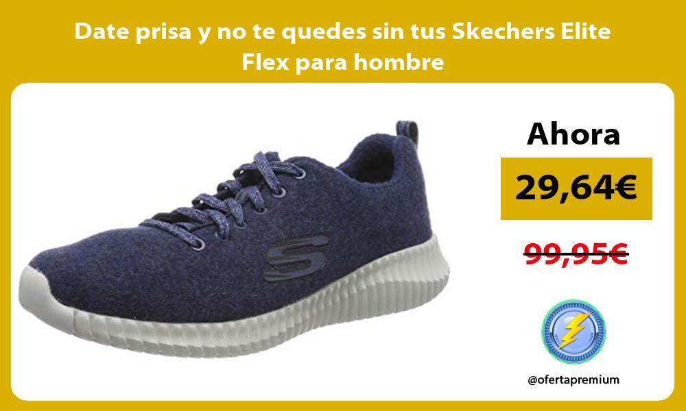 Date prisa y no te quedes sin tus Skechers Elite Flex para hombre