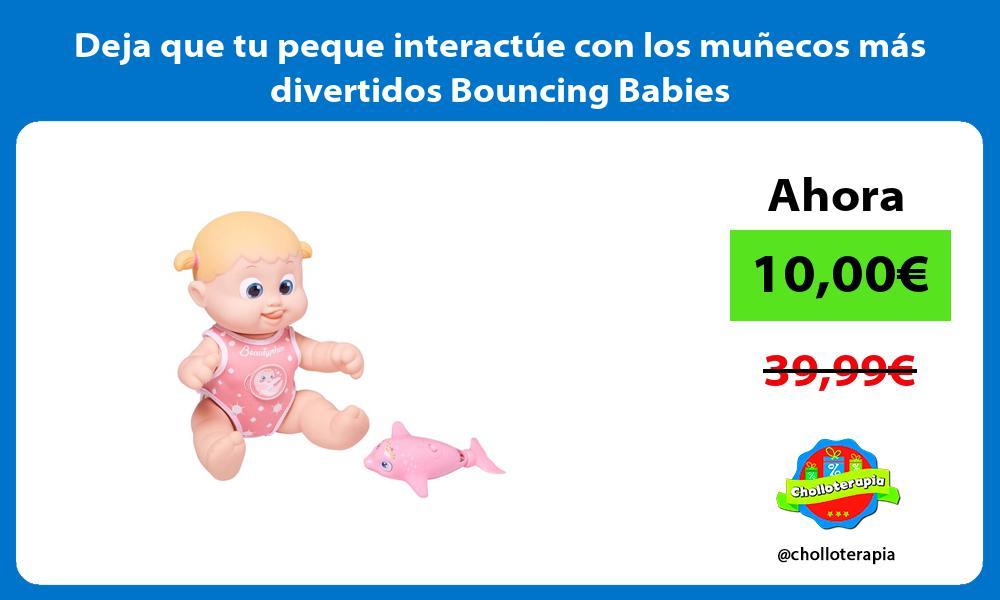 Deja que tu peque interactúe con los muñecos más divertidos Bouncing Babies