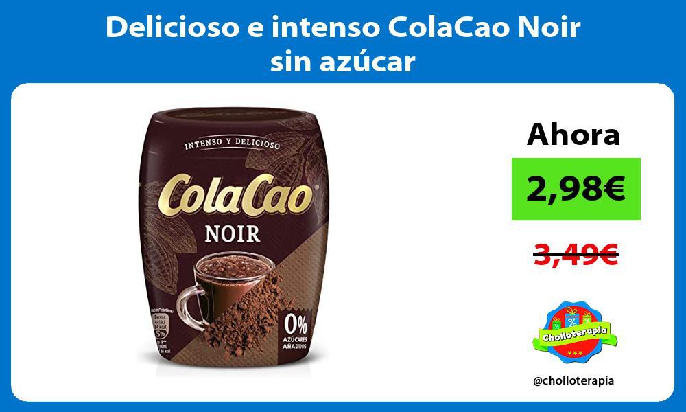 Delicioso e intenso ColaCao Noir sin azúcar
