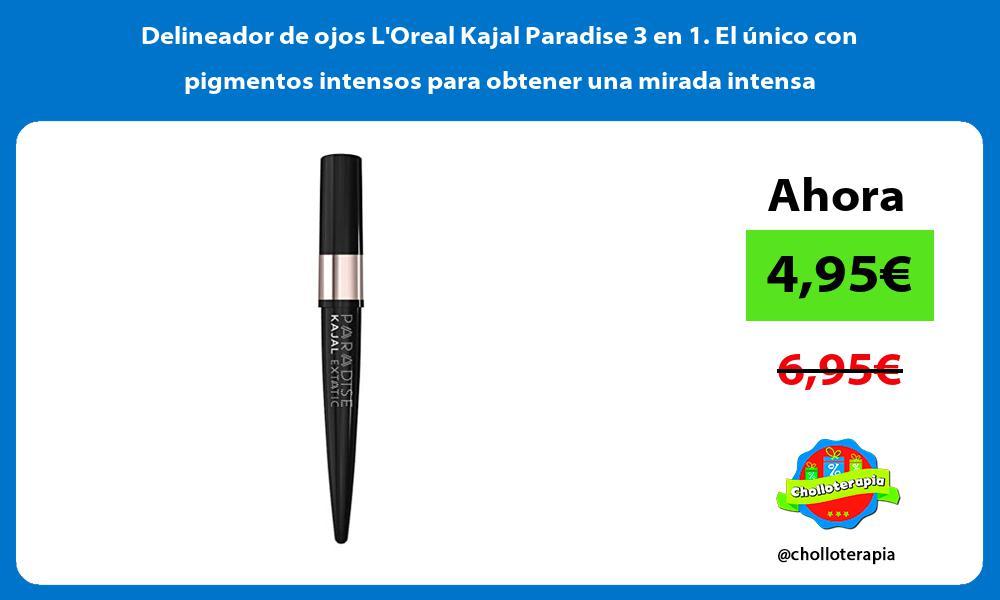 Delineador de ojos LOreal Kajal Paradise 3 en 1 El único con pigmentos intensos para obtener una mirada intensa