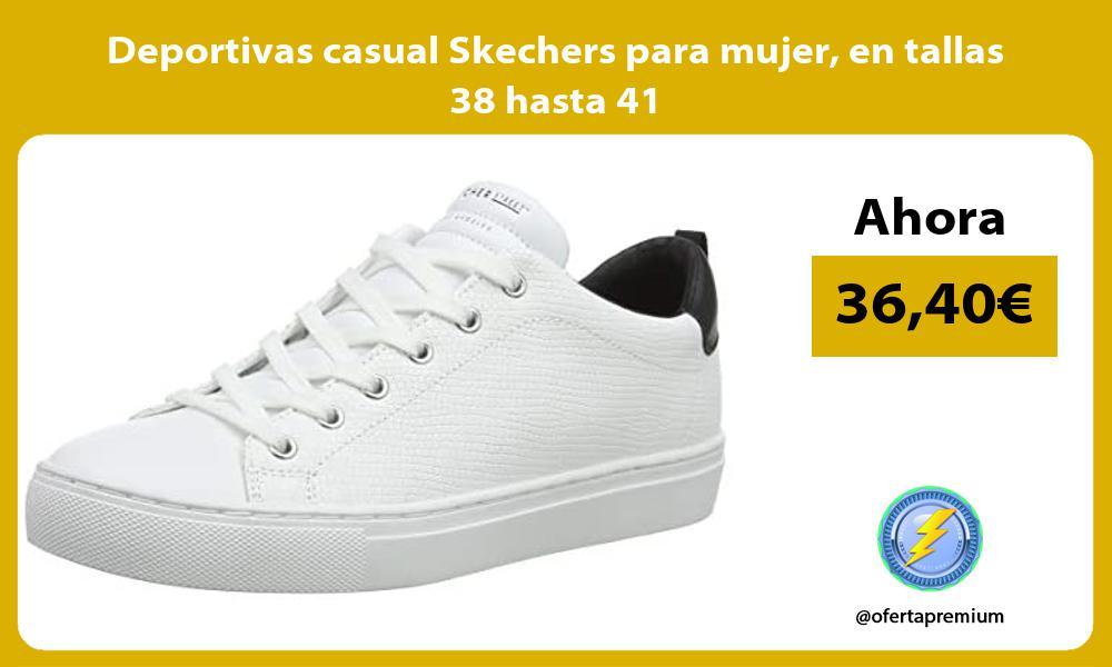 Deportivas casual Skechers para mujer en tallas 38 hasta 41