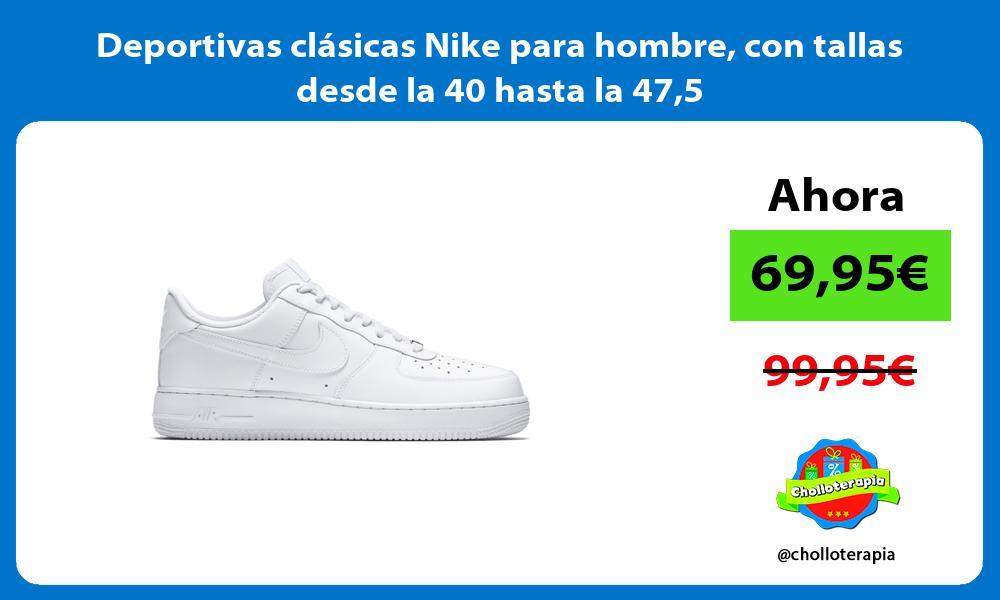 Deportivas clásicas Nike para hombre con tallas desde la 40 hasta la 475