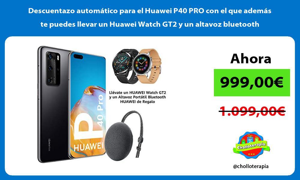 Descuentazo automático para el Huawei P40 PRO con el que además te puedes llevar un Huawei Watch GT2 y un altavoz bluetooth