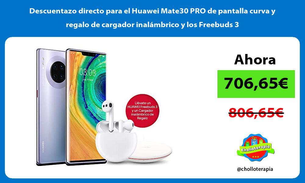 Descuentazo directo para el Huawei Mate30 PRO de pantalla curva y regalo de cargador inalámbrico y los Freebuds 3