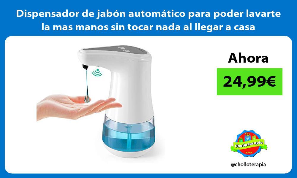 Dispensador de jabón automático para poder lavarte la mas manos sin tocar nada al llegar a casa