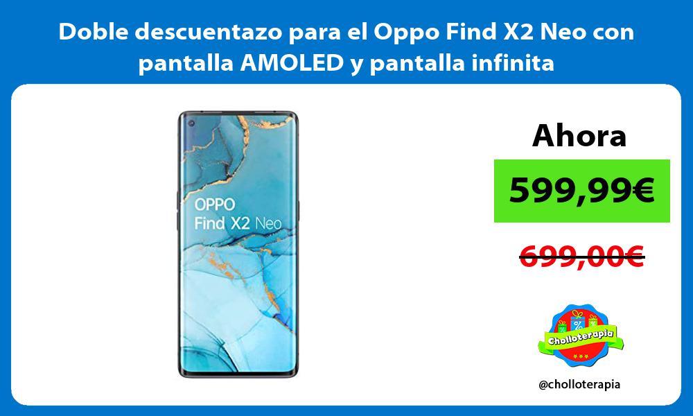 Doble descuentazo para el Oppo Find X2 Neo con pantalla AMOLED y pantalla infinita