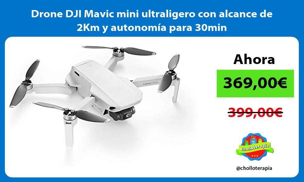Drone DJI Mavic mini ultraligero con alcance de 2Km y autonomía para 30min