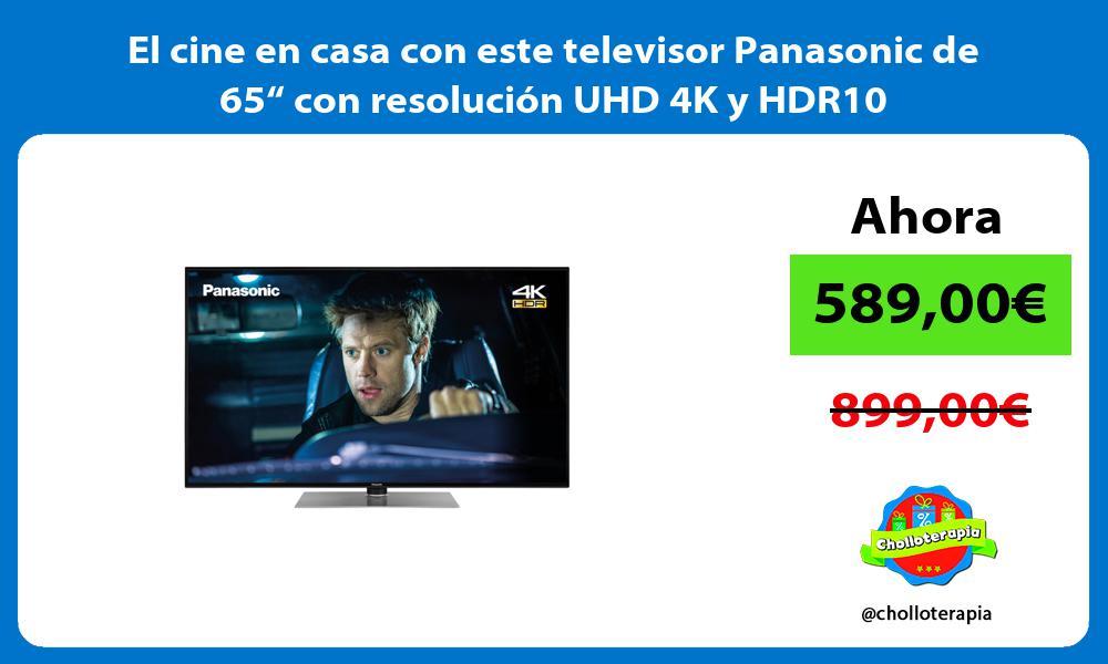 """El cine en casa con este televisor Panasonic de 65"""" con resolución UHD 4K y HDR10"""