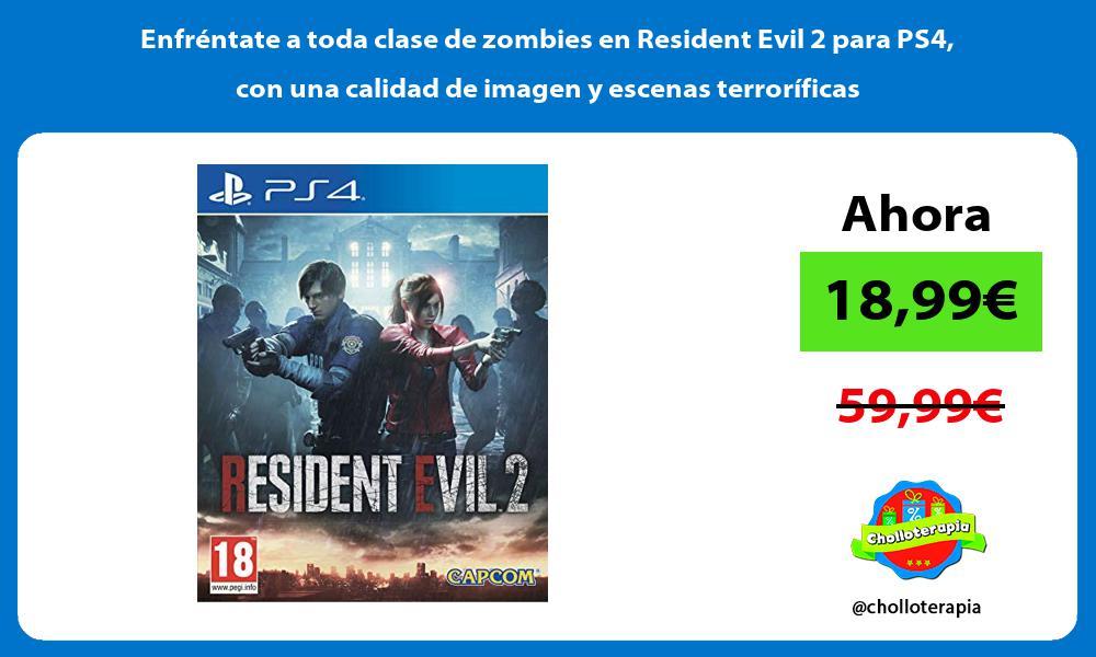 Enfréntate a toda clase de zombies en Resident Evil 2 para PS4 con una calidad de imagen y escenas terroríficas
