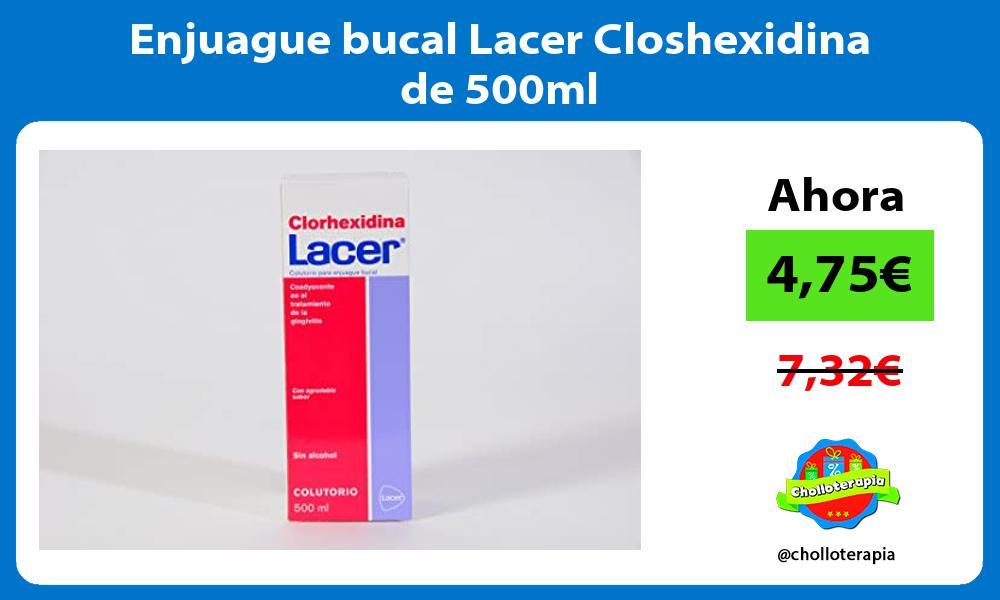 Enjuague bucal Lacer Closhexidina de 500ml
