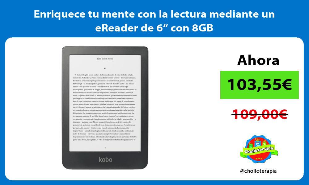 """Enriquece tu mente con la lectura mediante un eReader de 6"""" con 8GB"""