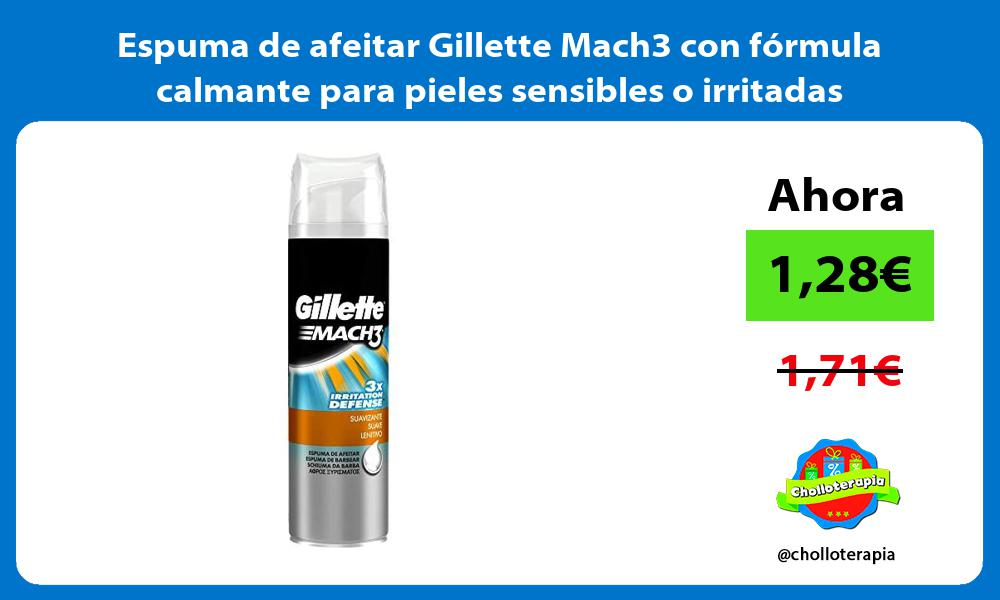 Espuma de afeitar Gillette Mach3 con fórmula calmante para pieles sensibles o irritadas