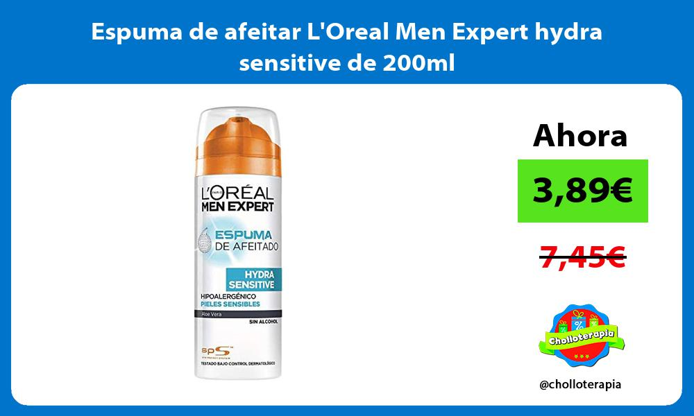 Espuma de afeitar LOreal Men Expert hydra sensitive de 200ml