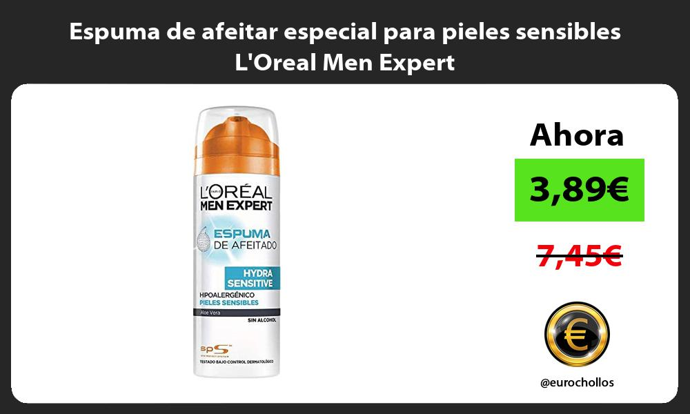 Espuma de afeitar especial para pieles sensibles LOreal Men Expert