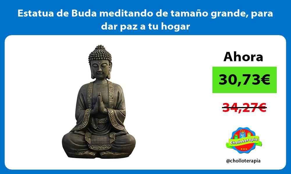 Estatua de Buda meditando de tamaño grande para dar paz a tu hogar