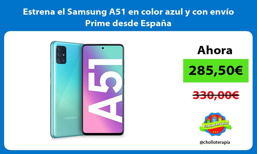 Estrena el Samsung A51 en color azul y con envío Prime desde España