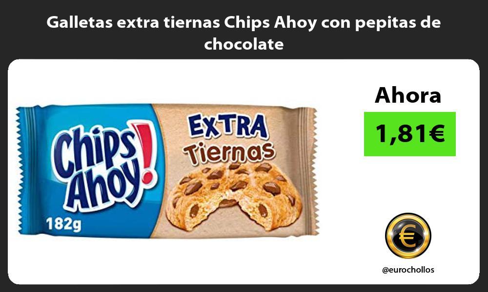 Galletas extra tiernas Chips Ahoy con pepitas de chocolate